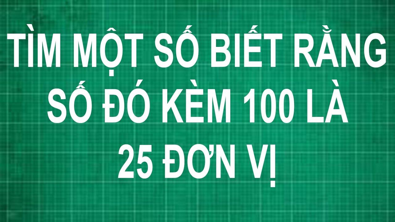 Cách tìm một số biết rằng số đó kém 100 là 25 đơn vị   toán lớp 1 2 3 4 5