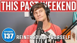 Reintroduce Yourself | This Past Weekend #137