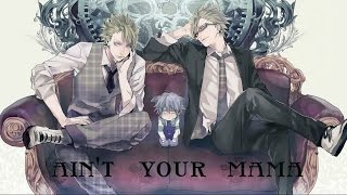 Nightcore ~ Ain't Your Mama {Male Version}