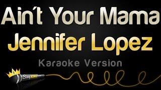 jennifer lopez ain t your mama karaoke version