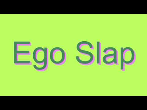 How to Pronounce Ego Slap