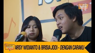Download Lagu Arsy Widianto & Brisia Jodi - Dengan Caraku, LIVE! Mp3