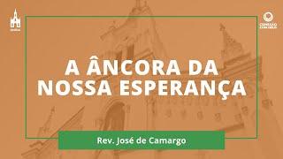A Âncora Da Nossa Esperança - Rev. José de Camargo - Conexão com Deus - 16/03/2020