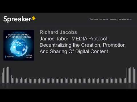 James Tabor- MEDIA Protocol- Decentralizing the Creation, Promotion And Sharing Of Digital Content