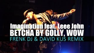 Imagination feat. Leee John - Betcha By Golly, Wow (Frenk DJ & David Kus Remix) - Official Version