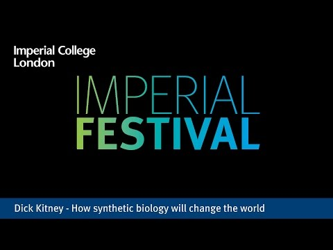Dick Kitney - How synthetic biology will change the world