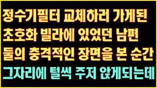 [실화사연] 정수기필터 교체하러 가게된 초화 빌라에 있…