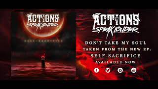 Actions Speak Louder - Don't Take My Soul