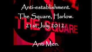 Anti establishment  The Square Harlow, 21st July 2012  Anti Men