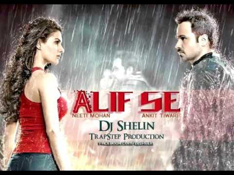 Alif Se  (Mr.  X) Dj Shelin TrapStep Production (Ankit Tiwari & Neeti Mohan)
