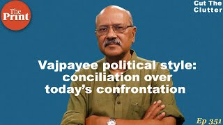 Why Vajpayee's political signature was conciliation & how he'd handle today's students | ep 351