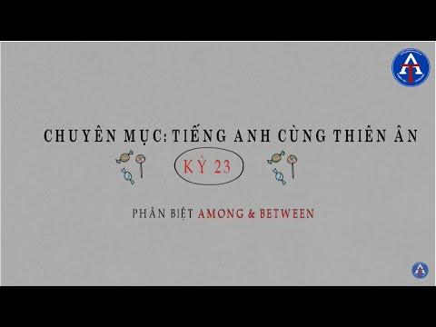 [TIẾNG ANH CÙNG THIÊN ÂN] - Kỳ 23: Phân Biệt Among & Between Trong Tiếng Anh