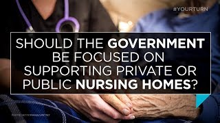 Should the government be focused on supporting private or public nursing homes? | Outburst