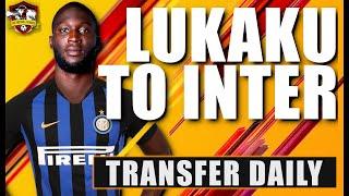 Lukaku to Inter Milan CONFIRMED? Transfer Daily