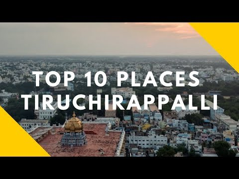 Top Ten Tourist Destinations In Tiruchirappalli ~ Tamil Nadu