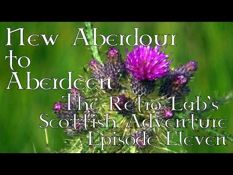 New Aberdour to Aberdeen - The Scottish Adventure - Episode Eleven