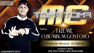 Mc Toma Toma - Treme o Bumbum Gostoso ( DJ HELINHO ) LANÇAMENTO 2014