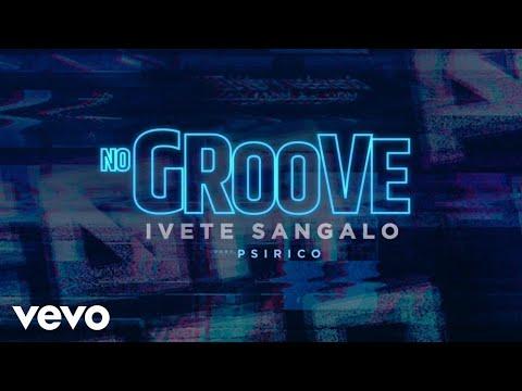 Ivete Sangalo Psirico - No Groove Pega Pega Pega
