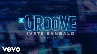 Ivete Sangalo, Psirico - No Groove (Pega, Pega, Pega)