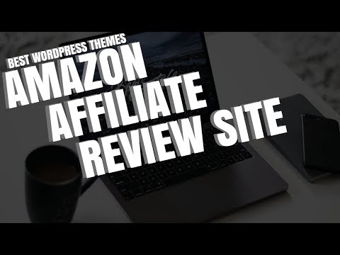 BEST WORDPRESS THEMES FOR AN AMAZON AFFILIATE REVIEW WEBSITE - 2018