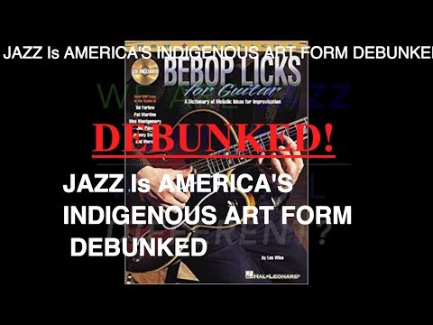 Jazz Is America's Only Indigenous Art form *DEBUNKED*