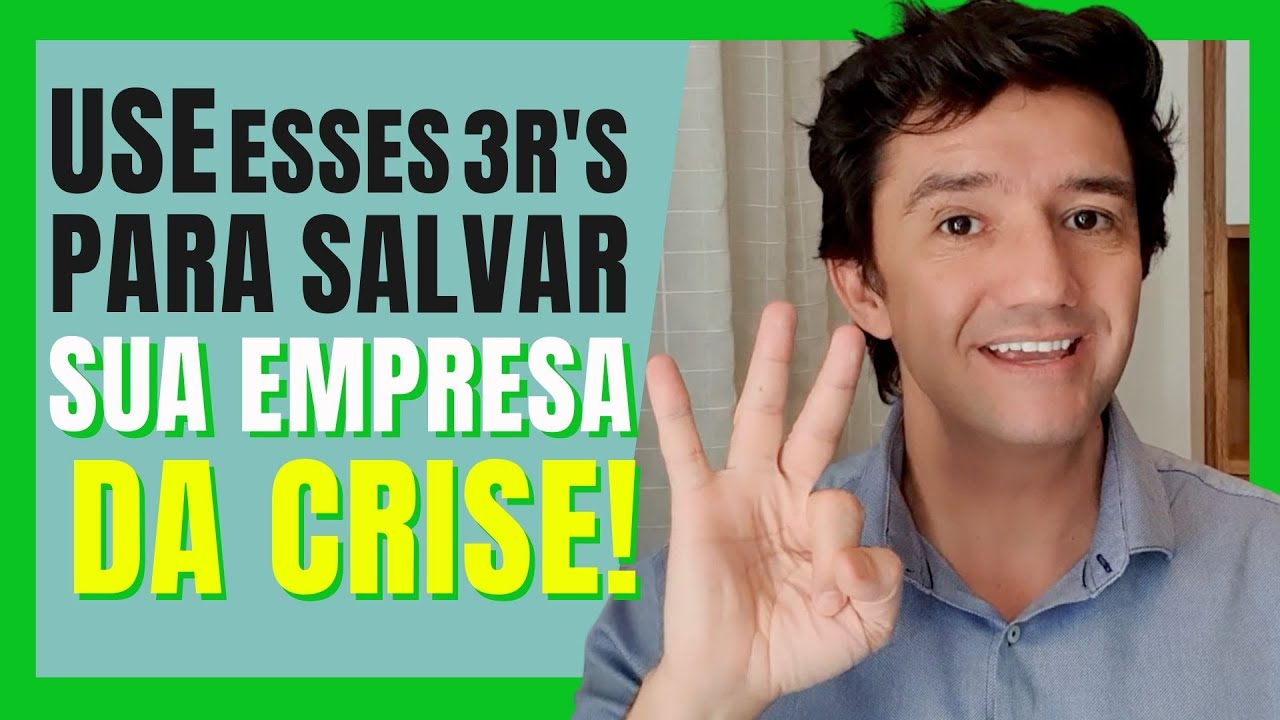 SEM ESSES 3 R's AS EMPRESAS VÃO FALIR NA CRISE - EMPREENDEDORISMO