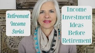 Income Investing Ideas Before Retirement