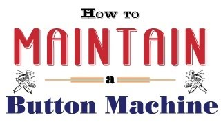 How to Maintain a Button Machine - Button Maker Maintenance