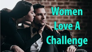 Women Love A Challenge
