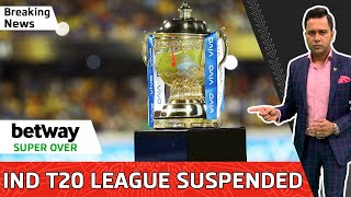 IND T20 LEAGUE SUSPENDED | What HAPPENS to WTC & WT20 now? | Betway BREAKING NEWS | Aakash Chopra