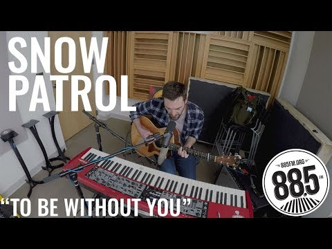 Snow Patrol   @ 885FM  To Be Without You