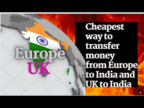 Cheapest Way & How To Transfer Money From Europe/UK To India