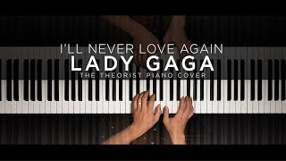 Lady Gaga - I'll Never Love Again | The Theorist Piano Cover