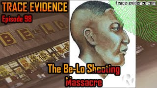 The Be-Lo Shooting Massacre - Trace Evidence #98