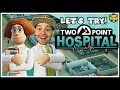 Let's Try: Two Point Hospital! Theme Hospital Reborn!