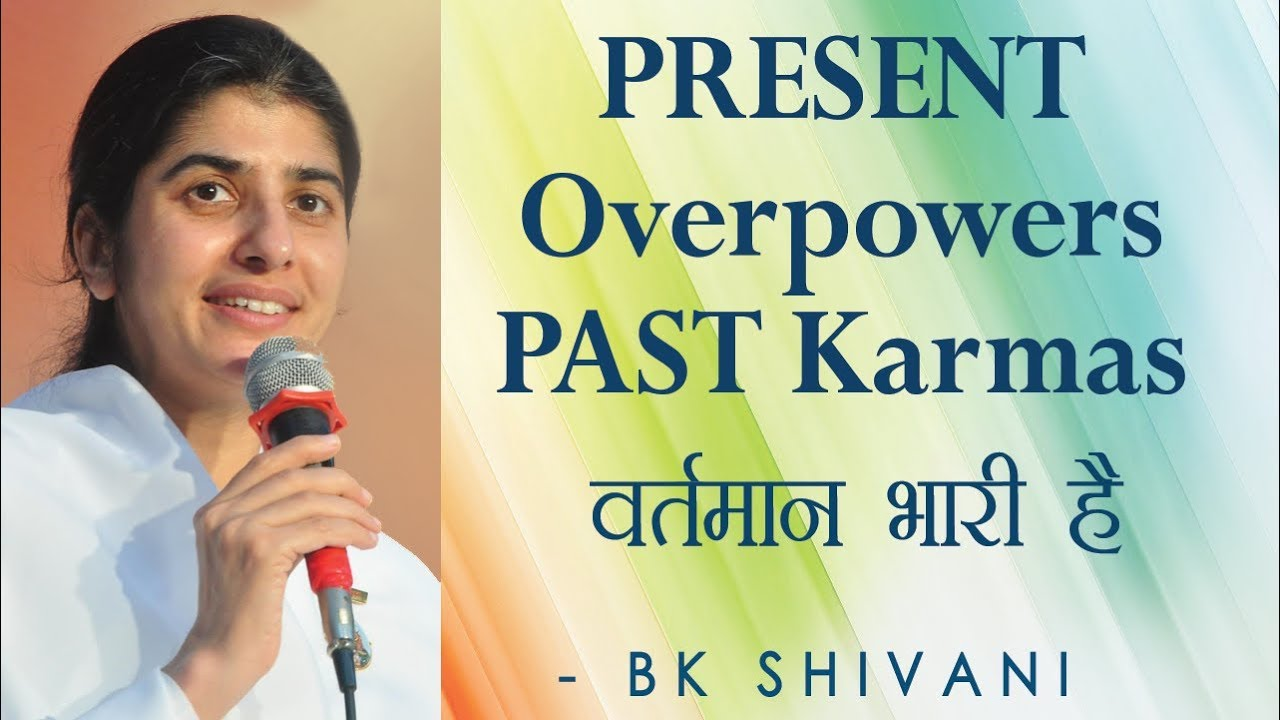 Power of Present Karmas: BK Shivani | In Hindi