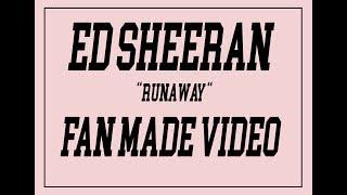 Ed Sheeran - Runaway (Fan Made Video) FMP