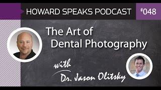 the art of dental photography with dr jason olitsky howard speaks podcast 48