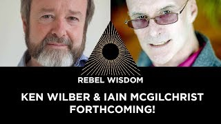 Ken Wilber & Iain McGilchrist, coming soon