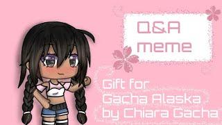 //Q&A meme//gift for Gacha Alaska official//by Chiara Gacha♡//
