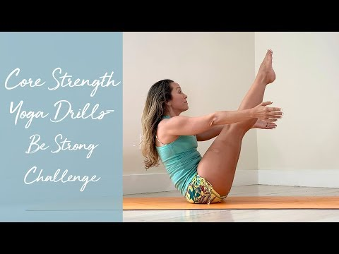 Core Strength Yoga Drills — Be Strong Challenge — 30 Minute Practice
