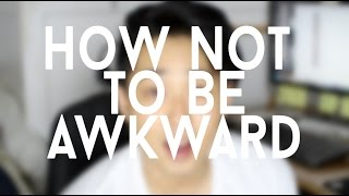 How not to be Awkward
