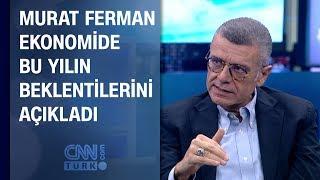 Murat Ferman ekonomide bu yılın beklentilerini açıkladı