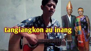 TANGIANGKON AU INANG || cover batak asia