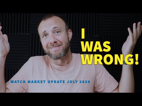 I Was WRONG! Watch Market Update July 2020