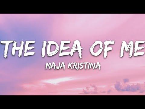 Maja Kristina - The Idea Of Me