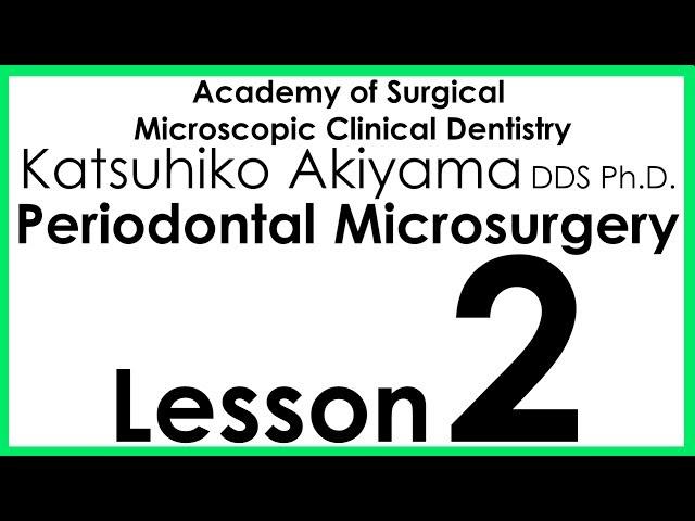 Periodontology  Akiyamas Periodontal Microsurgery Lesson 2