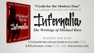 """Credo for the Modern Man"", an epilogue from ""Infernalia, the Writings of Michael Rose"""