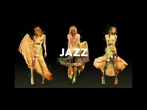 Sexiest Ladies of Jazz, Vol. 3 (Brand New Full Album 2018)