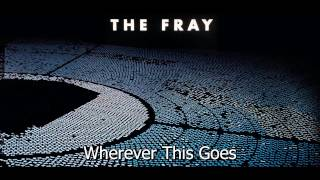 Wherever This Goes - The Fray(Helios) Full Song!!!